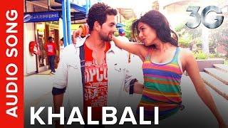 Khalbali (Full Audio Song) | 3G |  Neil Nitin Mukesh & Sonal Chauhan