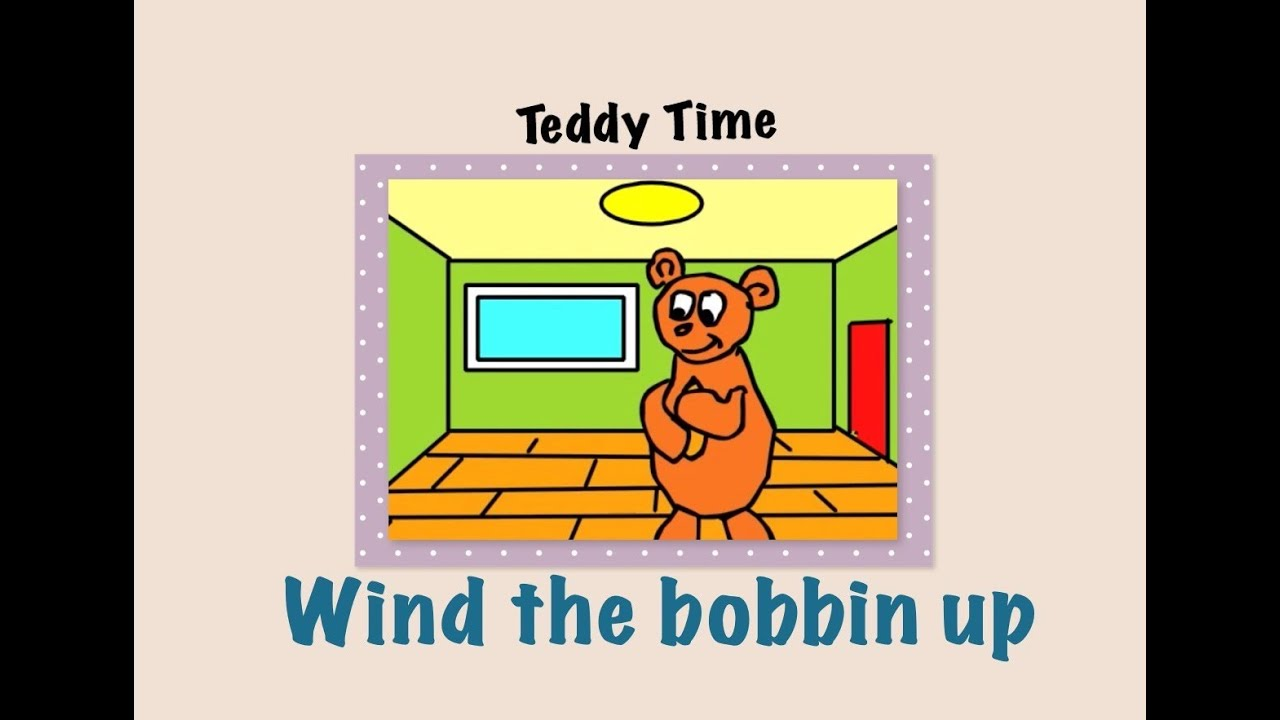Wind The Bobbin Up Children S Song Teddy Time Version
