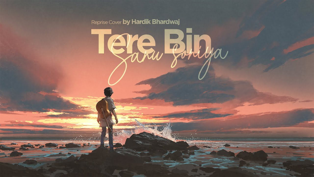 Tere Bin Sanu Soniya - Hardik Bhardwaj   Reprise Cover   Rabbi Shergill
