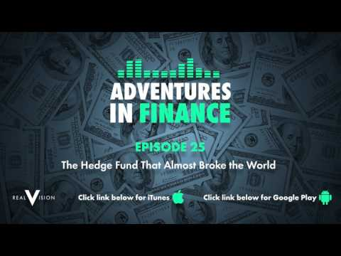 Adventures in Finance Episode 25 - The Hedge Fund That Almost Broke the World