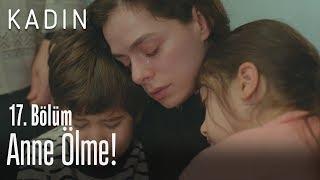 Anne ölme! - Kadın 17.  Bölüm