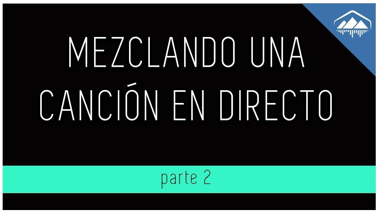 MEZCLANDO UNA CANCIÓN EN DIRECTO parte 2