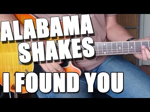 Alabama Shakes - I Found You : Guitar lesson