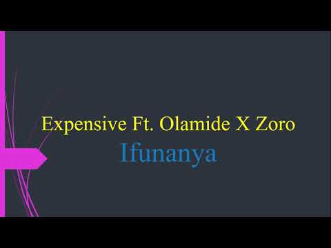 Expensive Ft  Olamide X Zoro – Ifunanya,Expensive Ft  Olamide X Zoro – Ifunanya download