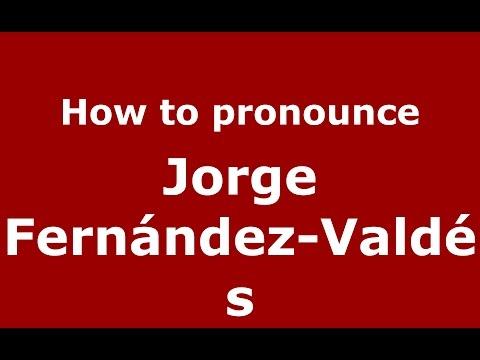 How to pronounce Jorge Fernández-Valdés (Spanish/Argentina) - PronounceNames.com