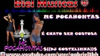 MC POCAHONTAS - É CHATO SER GOSTOSA $((DJ COSTELINHA))$.