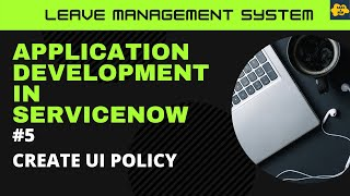#5 Create UI Policy | Learn Application Development in ServiceNow | Leave Management System