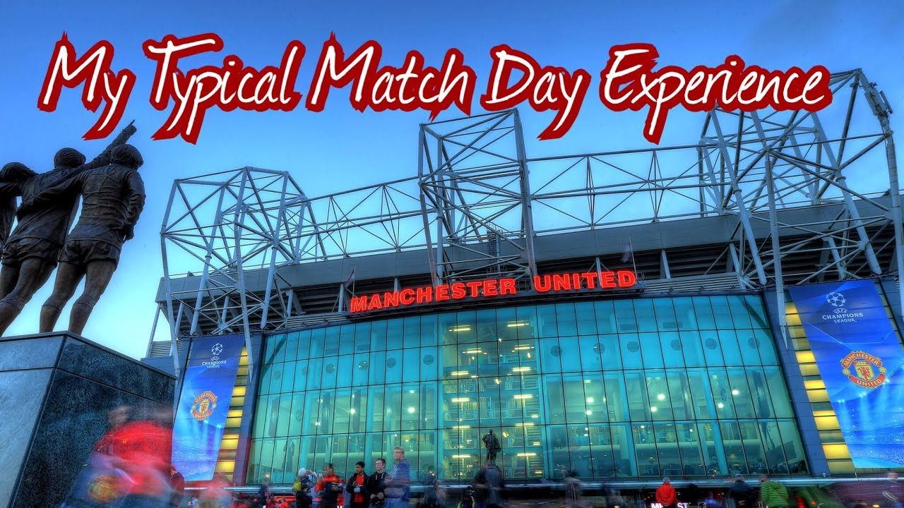 Manchester United My Typical Match Day Experience
