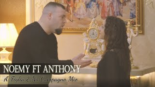 Noemy Ft. Anthony - Noemy Ft. Anthony - A' Figlia E Nu Cumpagno Mio (Video Ufficiale 2018)