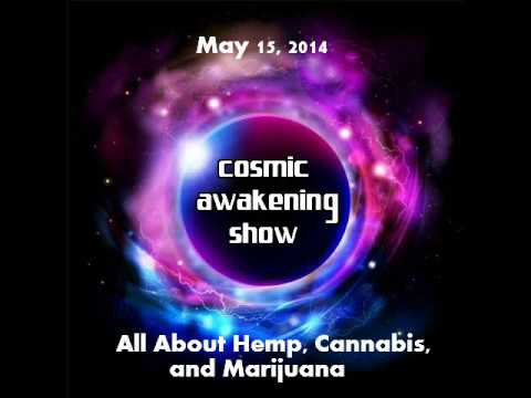The Cosmic Awakening Show- All About Hemp, Cannabis, and Marijuana