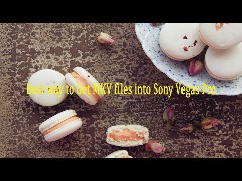 Best way to Get MKV files into Sony Vegas Pro