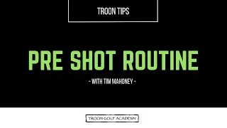 Troon Tips - Troon Pre Shot Routine