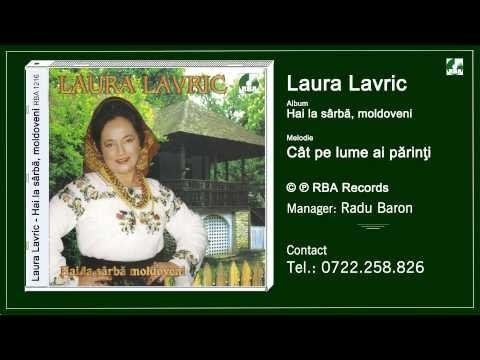 Laura Lavric - Cat Pe Lume Ai Parinti