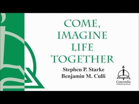 Come, Imagine Life Together (Choir)