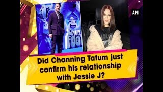 Did Channing Tatum just confirm his relationship with Jessie J? - #Entertainment News