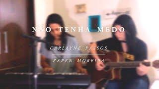 Não Tenha Medo - Karen Moreira e Carlayne Passos