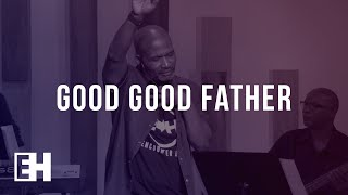Good Good Father | WORSHIP | ENCOUNTER HIM Conference 2018