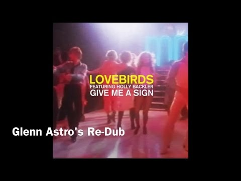 Lovebirds feat. Holly Backler - Give Me A Sign (Glenn Astro's Re-Dub) Mp3