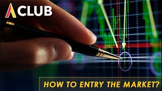 HOW TO ENTRY THE MARKET?