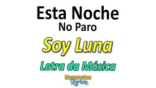Baixar Elenco de Soy Luna - Esta Noche No Paro - Letra / Lyrics