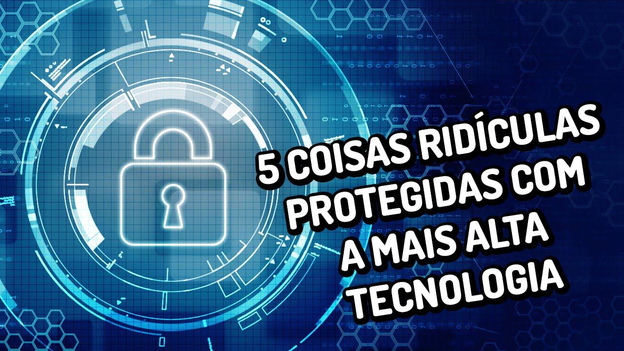 5 coisas ridículas protegidas com a mais alta tecnologia