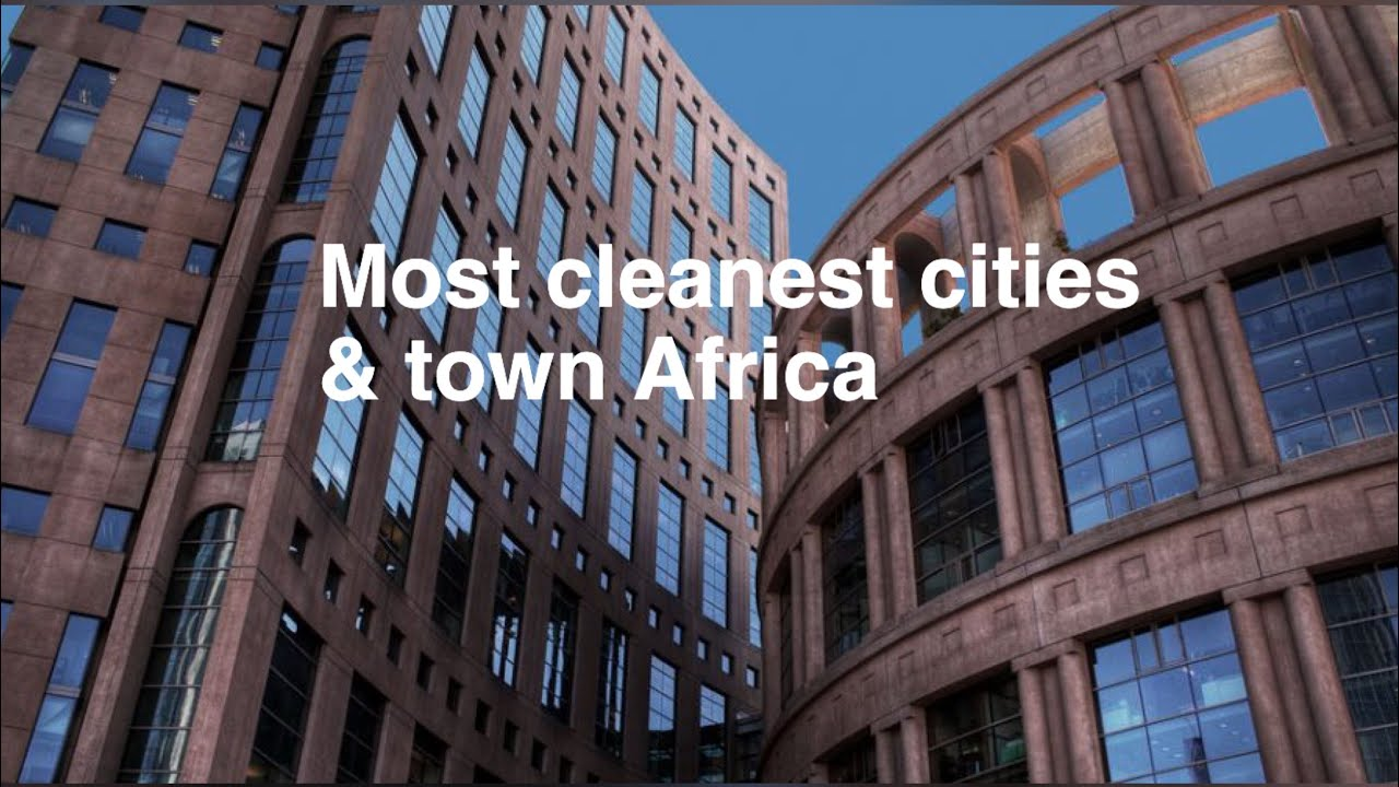 Most cleanest cities & town Africa