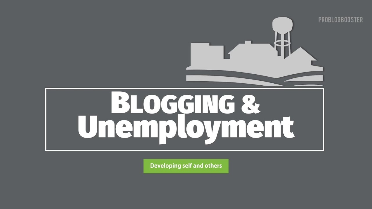 Why Unemployed People Should Start Blogging