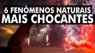 6 fenômenos naturais mais CHOCANTES do planeta