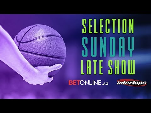 NCAA Basketball Tournament Selection Sunday Late Show | Betting Tips For The Field of 68 & Beyond!