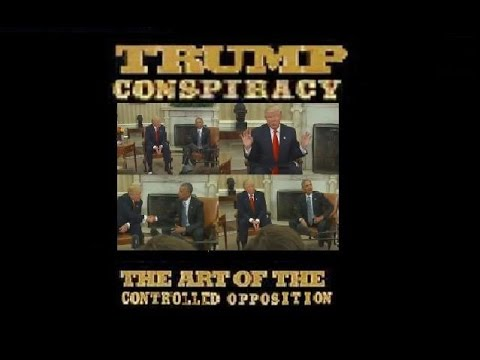 Trump Conspiracy - The Art Of Controlled Opposition