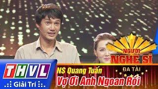 THVL | Người nghệ sĩ đa tài - Tập 8: Vợ ơi anh ngoan rồi - Quang Tuấn