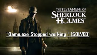 The testament of sherlock holmes game.exe stopped working [Solved]