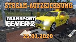 Transport Fever 2! Taxis ahoi! Stream-Aufzeichnung vom 25.Januar 2020!