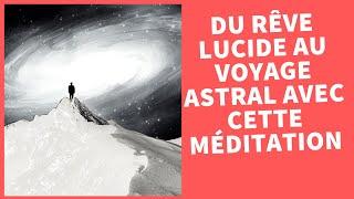Faire un rêve lucide puis un voyage astral - méditation guidée -