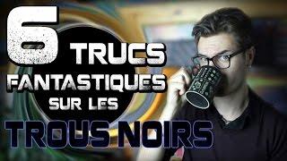 CHRIS : 6 Trucs Fantastiques Sur Les Trous Noirs