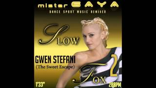 Gwen Stefani - The Sweet Escape (SLOW FOX 28Bpm)