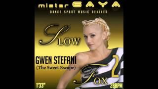Gwen Stefani - The Sweet Escape (SLOW FOX 28Bpm)