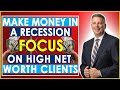 How To Make Money In A Recession: Target HNW Customers (High Net Worth People Will Pay!)