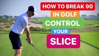 HOW TO BREAK 90 IN GOLF CONTROL YOUR SLICE