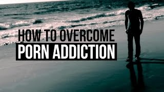 How To Overcome Porn Addiction - CHANGE TODAY!