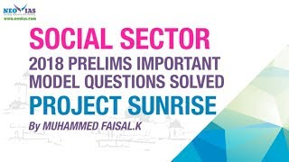 PROJECT SUNRISE |  2018 PRELIMS IMPORTANT MODEL QUESTION SOLVED | SOCIAL SECTOR | NEO IAS
