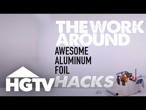 Awesome Aluminum Foil Hacks - The Work Around - HGTV