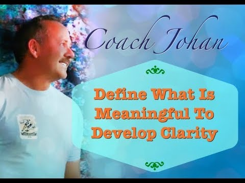 Define What Is Meaningful To Develop Clarity