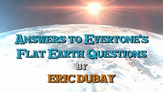 Eric Dubay: Answers to Flat Earth Questions