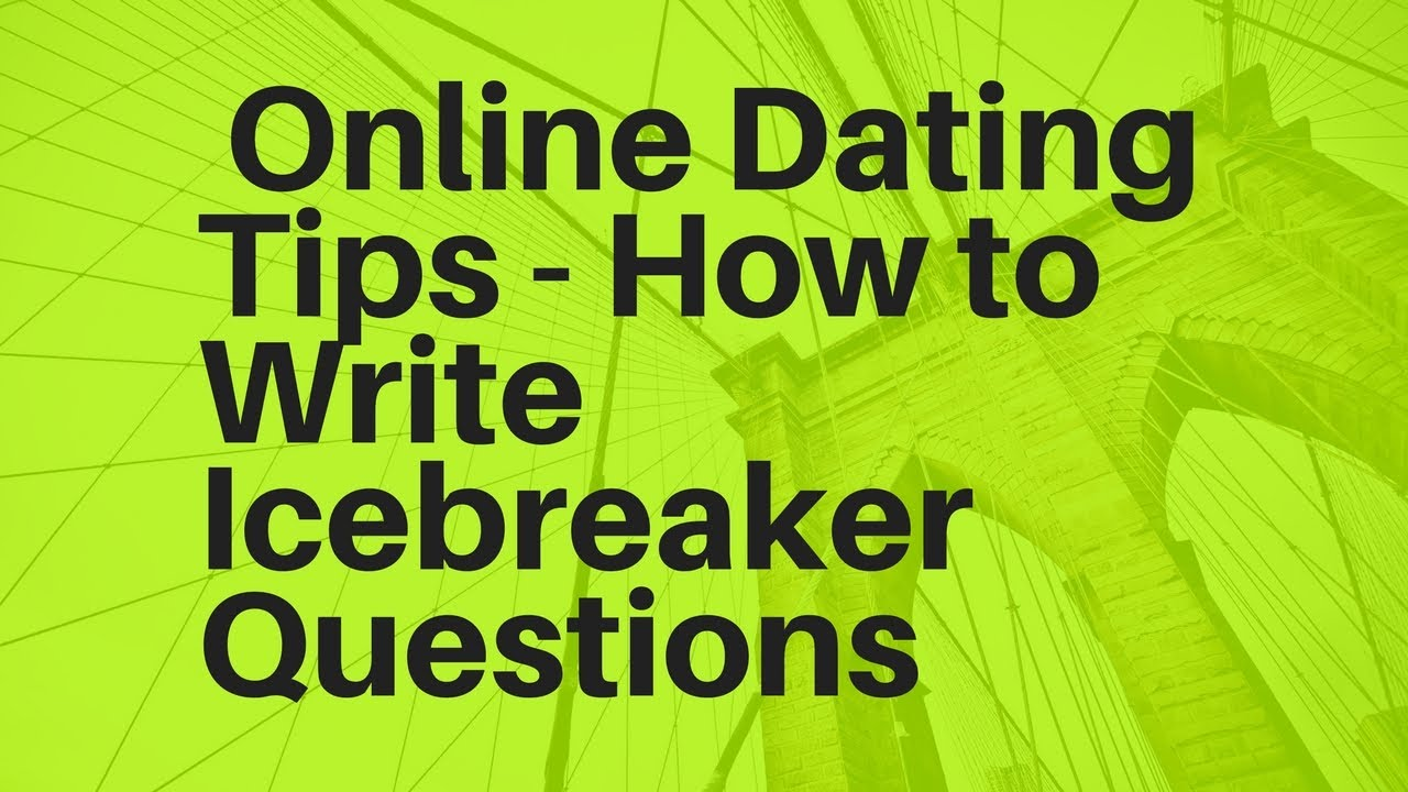 Best icebreaker questions for online dating