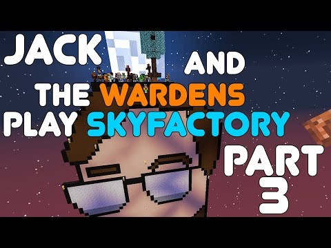 Warden Expansion! Jack & The Wardens play Sky Factory Part 3! August 2nd, 2017