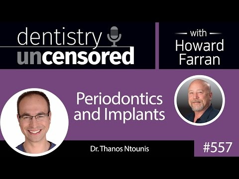 557-periodontics-and-implants-with-thanos-ntounis-:-dentistry-uncensored-with-howard-farran