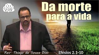 Efésios 2.1-10 - Da morte para a vida. - Rev. Thiago de Souza Dias