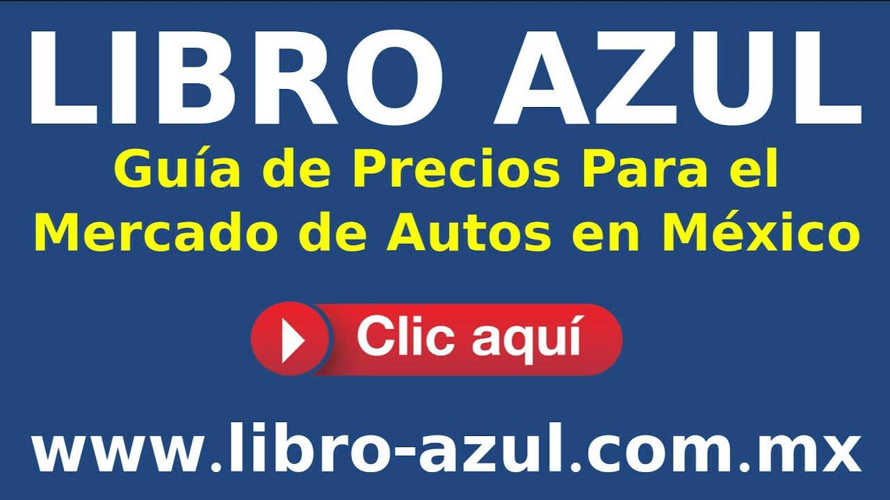 libro azul gu a de precios para el mercado de autos en m xico youtube. Black Bedroom Furniture Sets. Home Design Ideas
