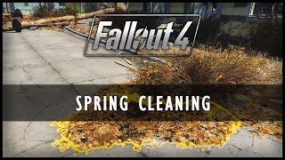 Fallout 4 Mods - Spring Cleaning